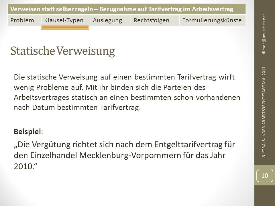 Verweisen statt selber regeln – Bezugnahme auf Tarifvertrag im Arbeitsvertrag ProblemKlausel-TypenAuslegungRechtsfolgenFormulierungskünste Statische Verweisung tilman@anuschek.net 3.