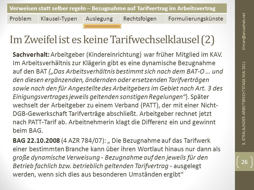 Verweisen statt selber regeln – Bezugnahme auf Tarifvertrag im Arbeitsvertrag ProblemKlausel-TypenAuslegungRechtsfolgenFormulierungskünste Im Zweifel ist es keine Tarifwechselklausel (2) tilman@anuschek.net 3.