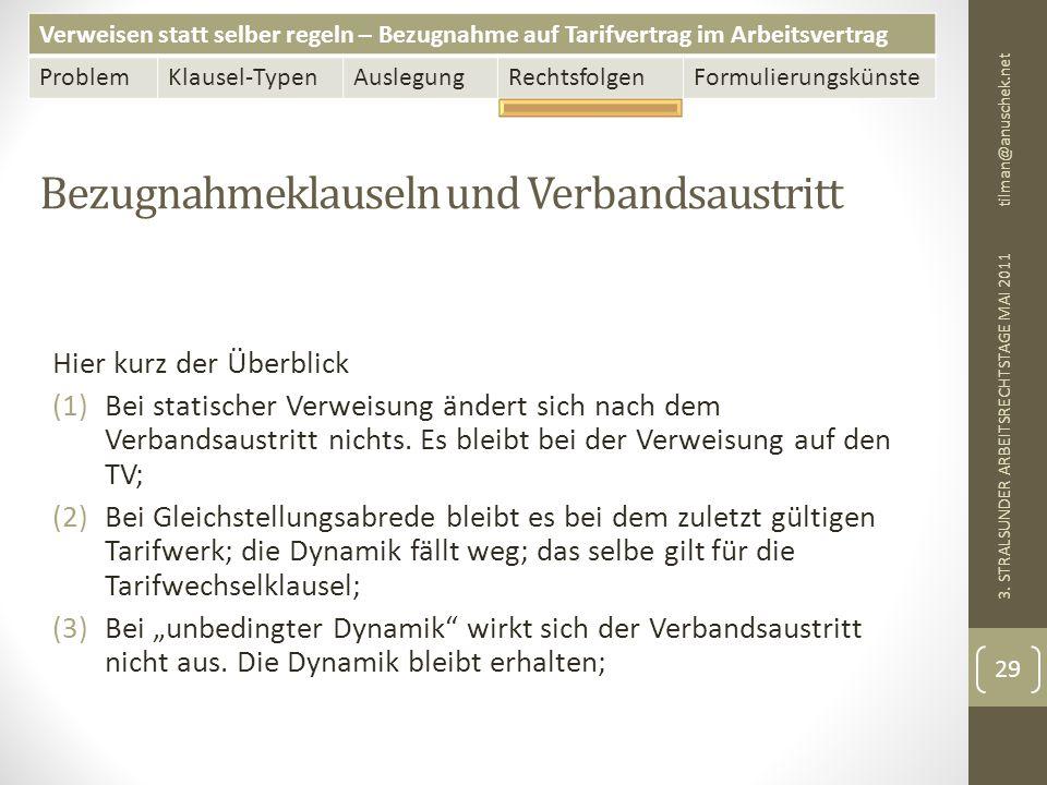 Verweisen statt selber regeln – Bezugnahme auf Tarifvertrag im Arbeitsvertrag ProblemKlausel-TypenAuslegungRechtsfolgenFormulierungskünste Bezugnahmeklauseln und Verbandsaustritt tilman@anuschek.net 3.