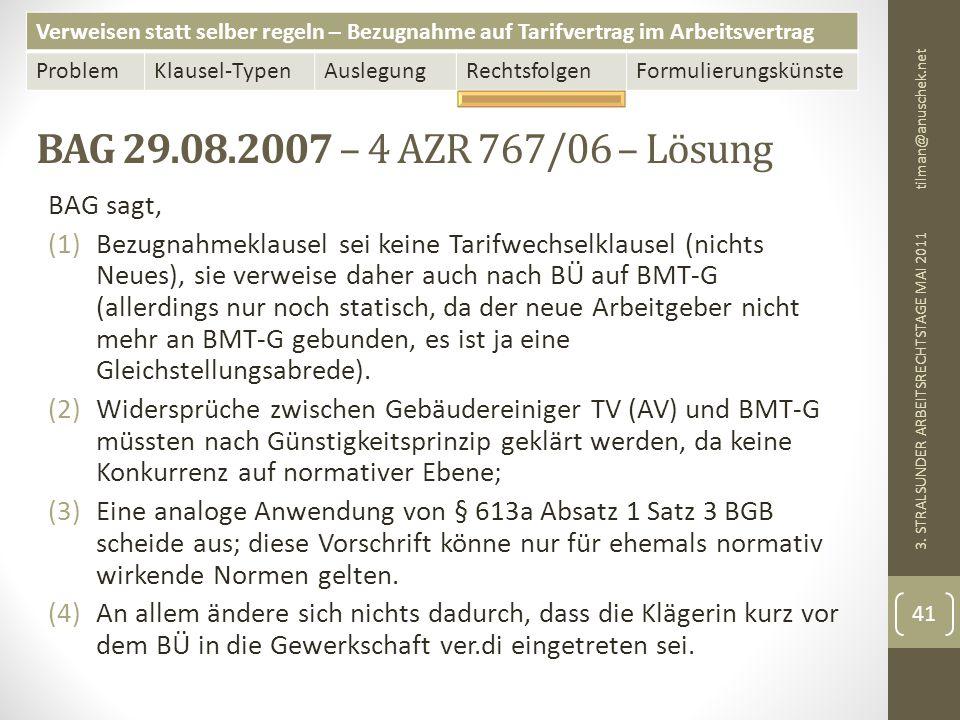 Verweisen statt selber regeln – Bezugnahme auf Tarifvertrag im Arbeitsvertrag ProblemKlausel-TypenAuslegungRechtsfolgenFormulierungskünste BAG 29.08.2007 – 4 AZR 767/06 – Lösung tilman@anuschek.net 3.