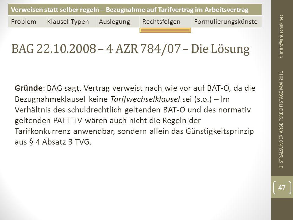 Verweisen statt selber regeln – Bezugnahme auf Tarifvertrag im Arbeitsvertrag ProblemKlausel-TypenAuslegungRechtsfolgenFormulierungskünste BAG 22.10.2008 – 4 AZR 784/07 – Die Lösung tilman@anuschek.net 3.