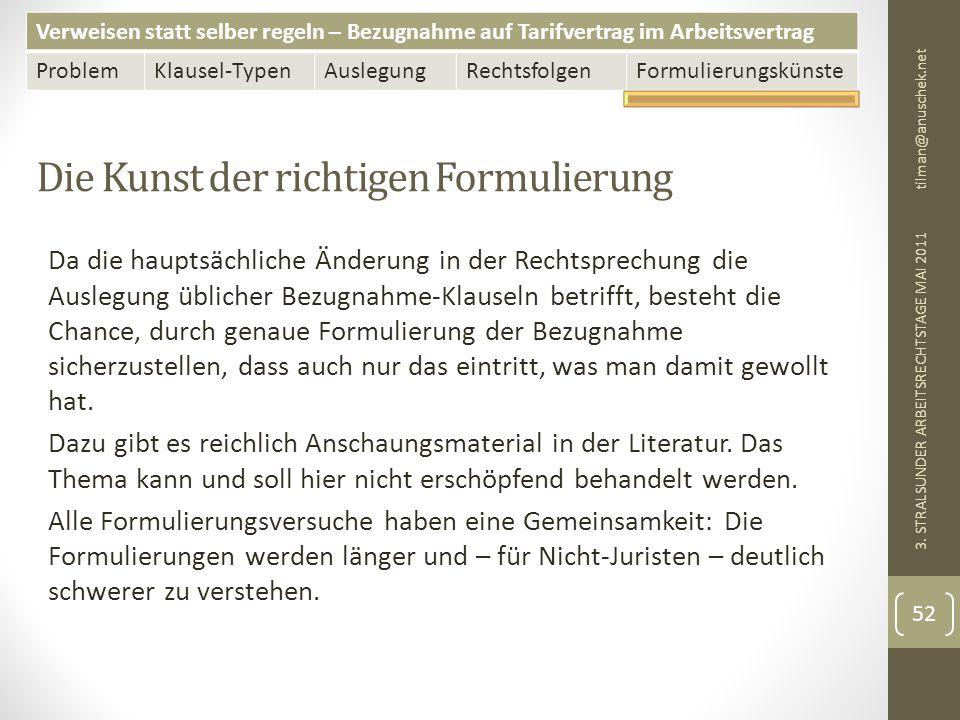 Verweisen statt selber regeln – Bezugnahme auf Tarifvertrag im Arbeitsvertrag ProblemKlausel-TypenAuslegungRechtsfolgenFormulierungskünste Die Kunst der richtigen Formulierung tilman@anuschek.net 3.