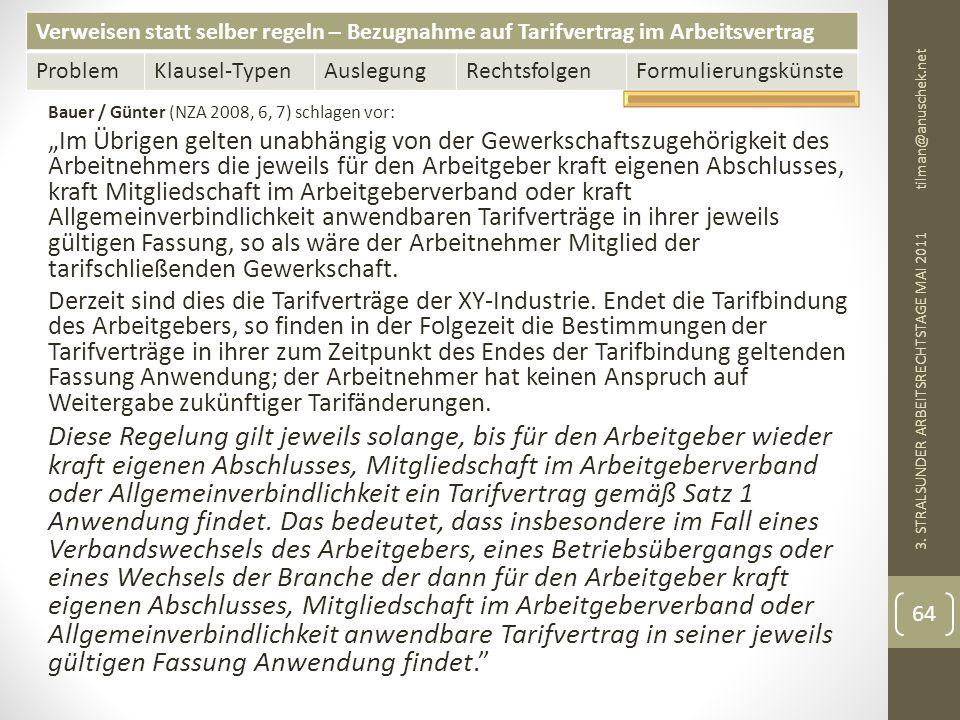 Verweisen statt selber regeln – Bezugnahme auf Tarifvertrag im Arbeitsvertrag ProblemKlausel-TypenAuslegungRechtsfolgenFormulierungskünste tilman@anuschek.net 3.