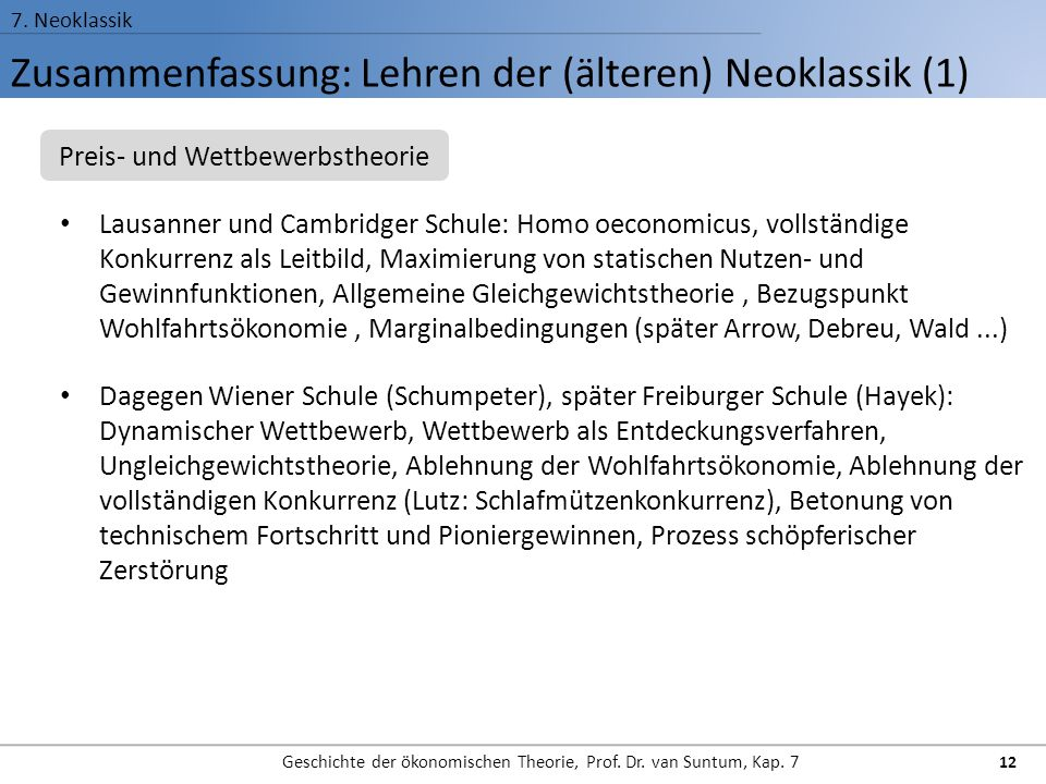 Zusammenfassung: Lehren der (älteren) Neoklassik (1) 7. Neoklassik Geschichte der ökonomischen Theorie, Prof. Dr. van Suntum, Kap. 7 12 Lausanner und