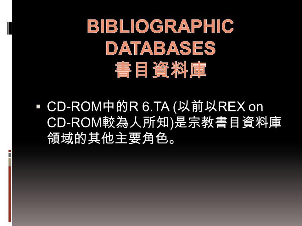  CD-ROM 中的 R 6.TA ( 以前以 REX on CD-ROM 較為人所知 ) 是宗教書目資料庫 領域的其他主要角色。