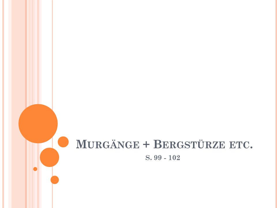 M URGÄNGE + B ERGSTÜRZE ETC. S. 99 - 102