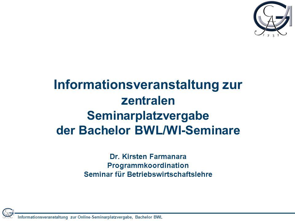 Informationsveranstaltung zur Online-Seminarplatzvergabe, Bachelor BWL 1 Informationsveranstaltung zur z entralen Seminarplatzvergabe der Bachelor BWL/WI-Seminare Dr.