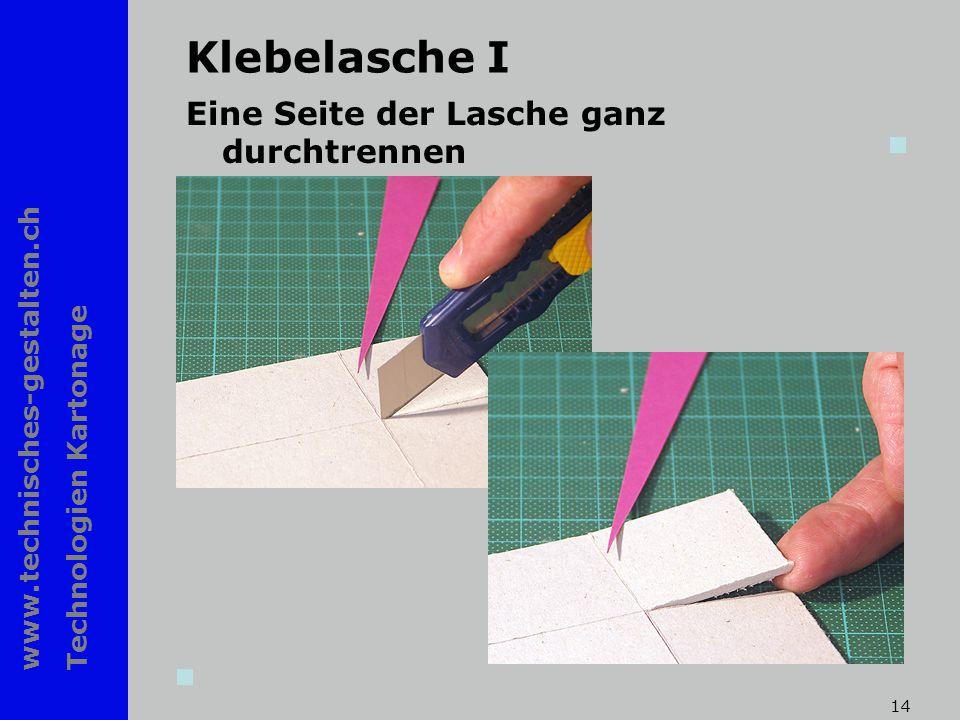 www.technisches-gestalten.ch Technologien Kartonage 14 Klebelasche I Eine Seite der Lasche ganz durchtrennen
