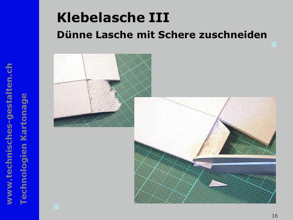www.technisches-gestalten.ch Technologien Kartonage 16 Klebelasche III Dünne Lasche mit Schere zuschneiden