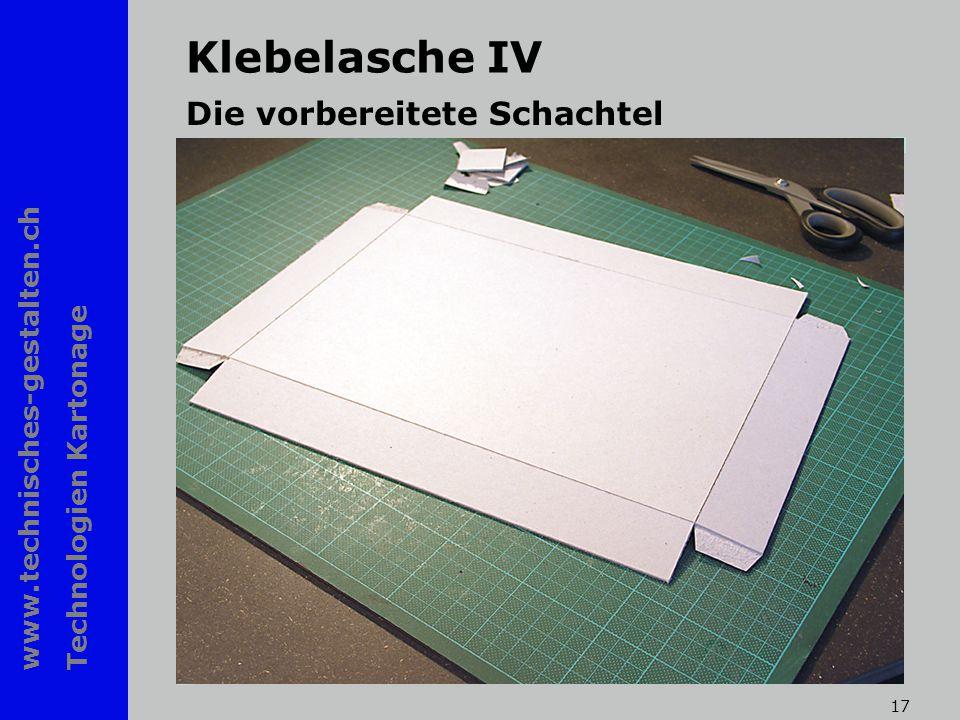 www.technisches-gestalten.ch Technologien Kartonage 17 Klebelasche IV Die vorbereitete Schachtel