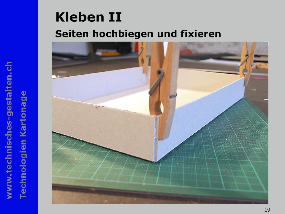www.technisches-gestalten.ch Technologien Kartonage 19 Kleben II Seiten hochbiegen und fixieren