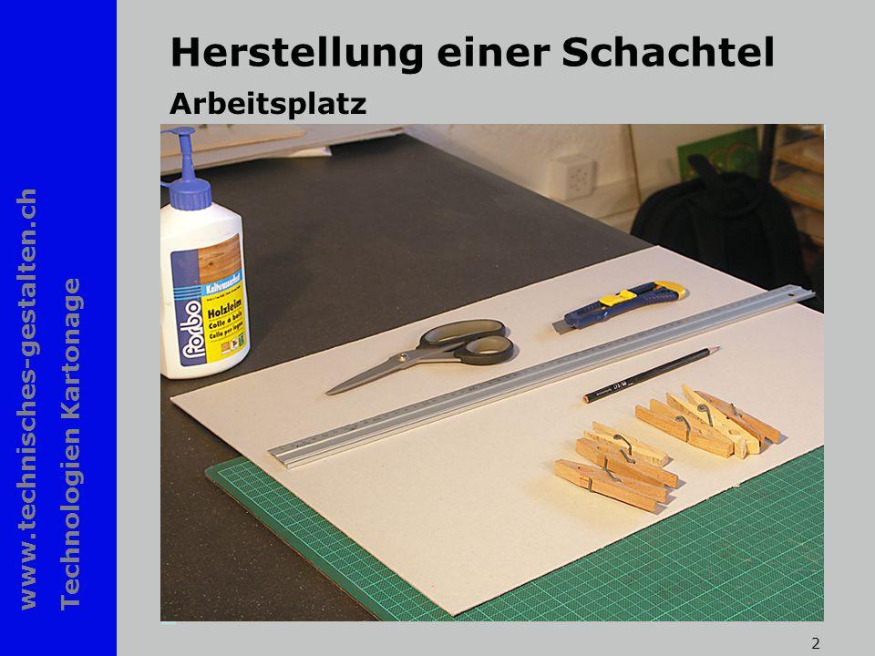 www.technisches-gestalten.ch Technologien Kartonage 2 Herstellung einer Schachtel Arbeitsplatz