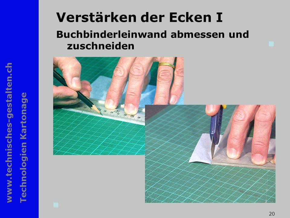 www.technisches-gestalten.ch Technologien Kartonage 20 Verstärken der Ecken I Buchbinderleinwand abmessen und zuschneiden