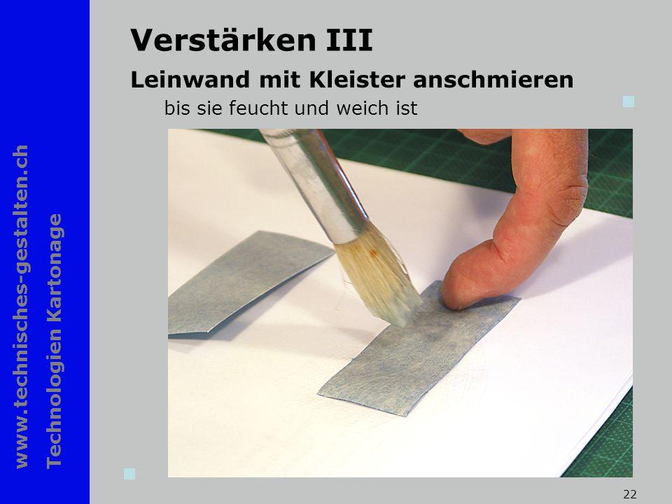 www.technisches-gestalten.ch Technologien Kartonage 22 Verstärken III Leinwand mit Kleister anschmieren bis sie feucht und weich ist