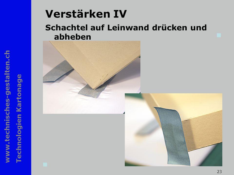 www.technisches-gestalten.ch Technologien Kartonage 23 Verstärken IV Schachtel auf Leinwand drücken und abheben