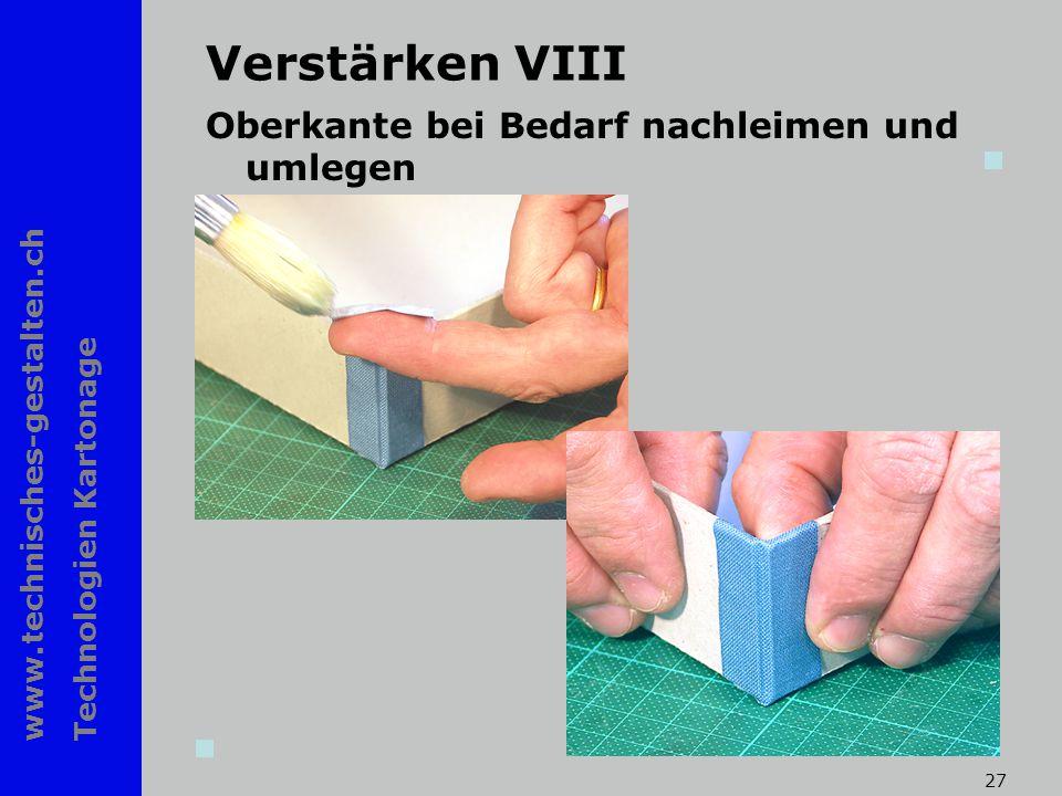 www.technisches-gestalten.ch Technologien Kartonage 27 Verstärken VIII Oberkante bei Bedarf nachleimen und umlegen