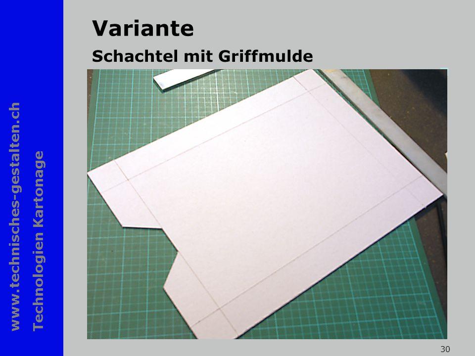 www.technisches-gestalten.ch Technologien Kartonage 30 Variante Schachtel mit Griffmulde