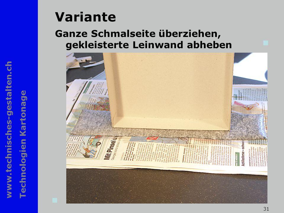 www.technisches-gestalten.ch Technologien Kartonage 31 Variante Ganze Schmalseite überziehen, gekleisterte Leinwand abheben