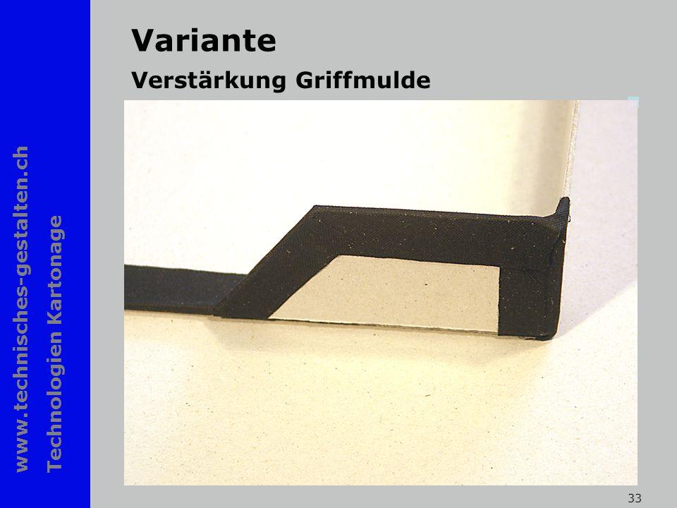 www.technisches-gestalten.ch Technologien Kartonage 33 Variante Verstärkung Griffmulde
