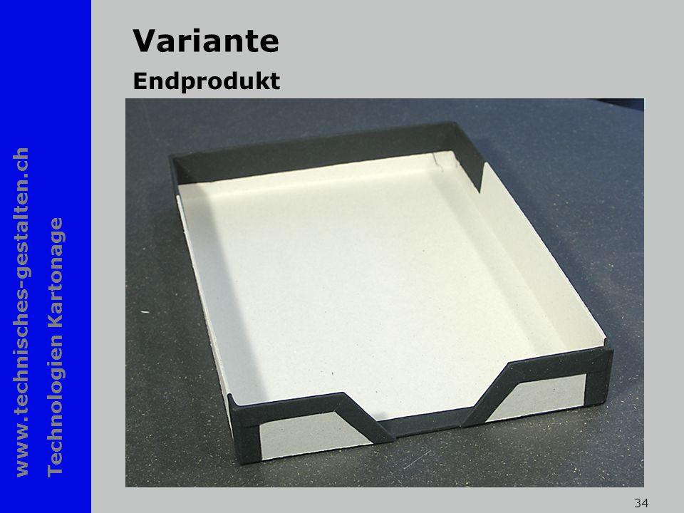 www.technisches-gestalten.ch Technologien Kartonage 34 Variante Endprodukt