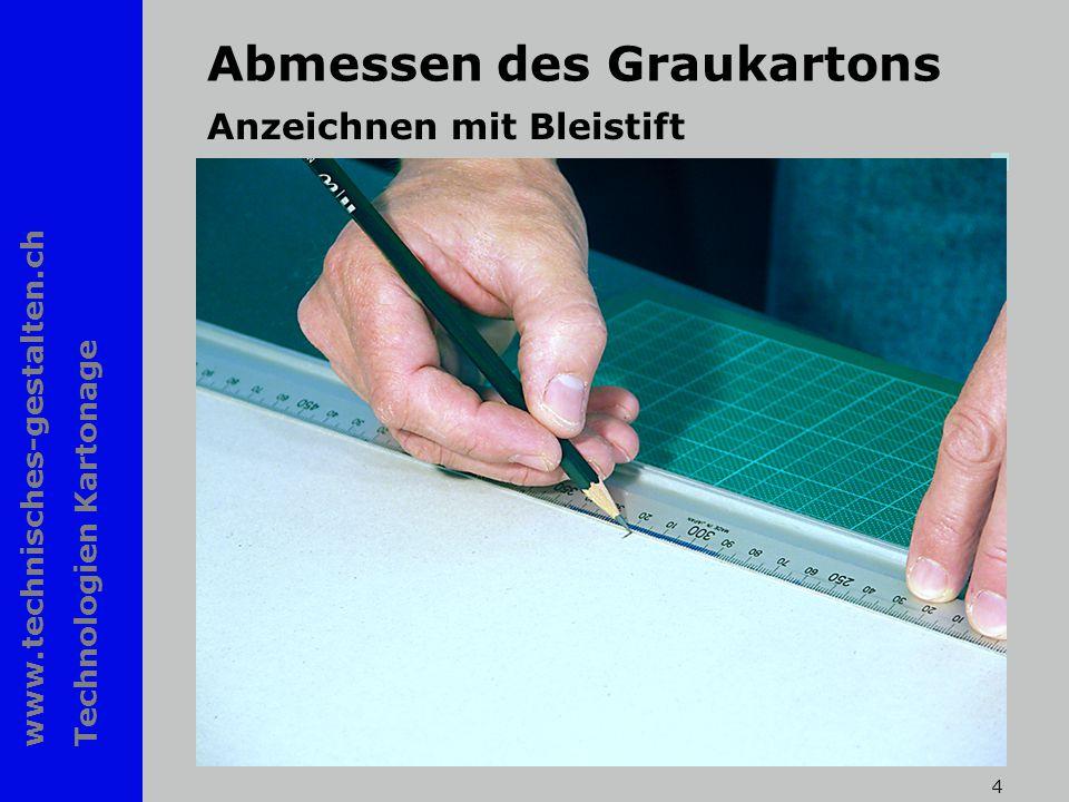 www.technisches-gestalten.ch Technologien Kartonage 4 Abmessen des Graukartons Anzeichnen mit Bleistift
