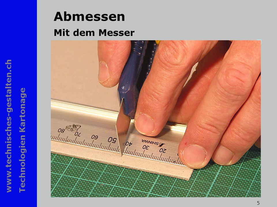 www.technisches-gestalten.ch Technologien Kartonage 5 Abmessen Mit dem Messer