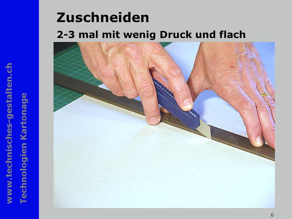 www.technisches-gestalten.ch Technologien Kartonage 6 Zuschneiden 2-3 mal mit wenig Druck und flach