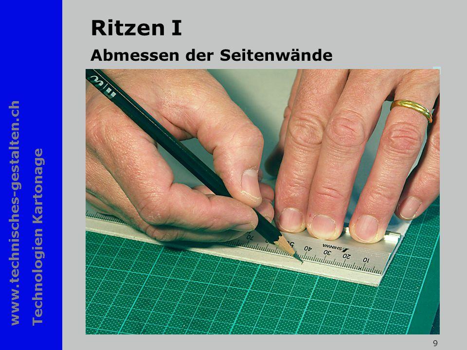 www.technisches-gestalten.ch Technologien Kartonage 9 Ritzen I Abmessen der Seitenwände
