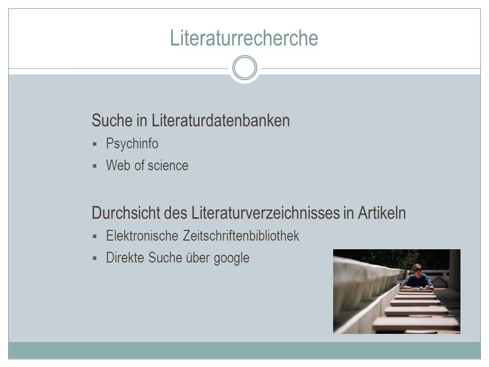 Literaturrecherche Durchsicht des Literaturverzeichnisses in Artikeln  Elektronische Zeitschriftenbibliothek  Direkte Suche über google Suche in Lit