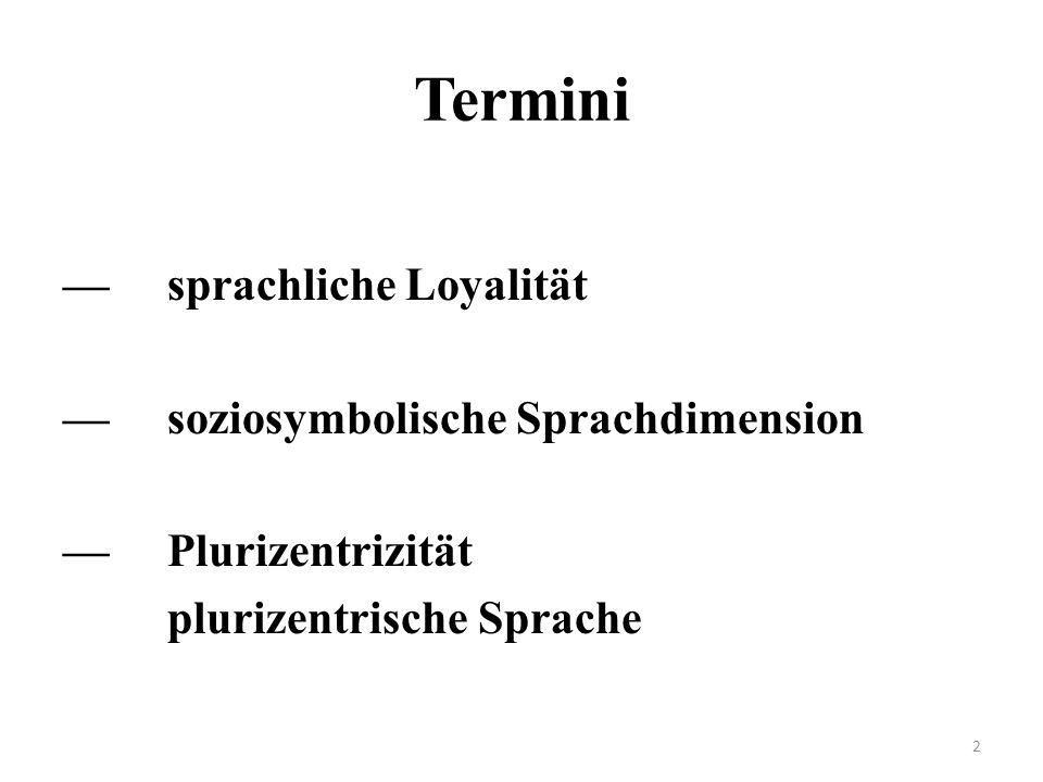 Termini —sprachliche Loyalität —soziosymbolische Sprachdimension —Plurizentrizität plurizentrische Sprache 2
