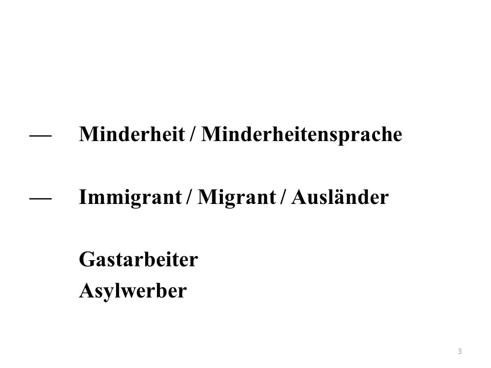 —Minderheit / Minderheitensprache —Immigrant / Migrant / Ausländer Gastarbeiter Asylwerber 3