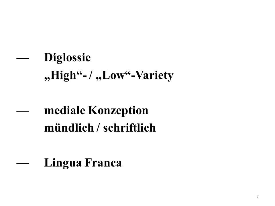 """—Diglossie """"High""""- / """"Low""""-Variety —mediale Konzeption mündlich / schriftlich —Lingua Franca 7"""