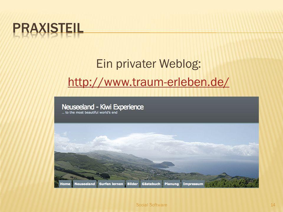 Ein privater Weblog: http://www.traum-erleben.de/ 14 Social Software