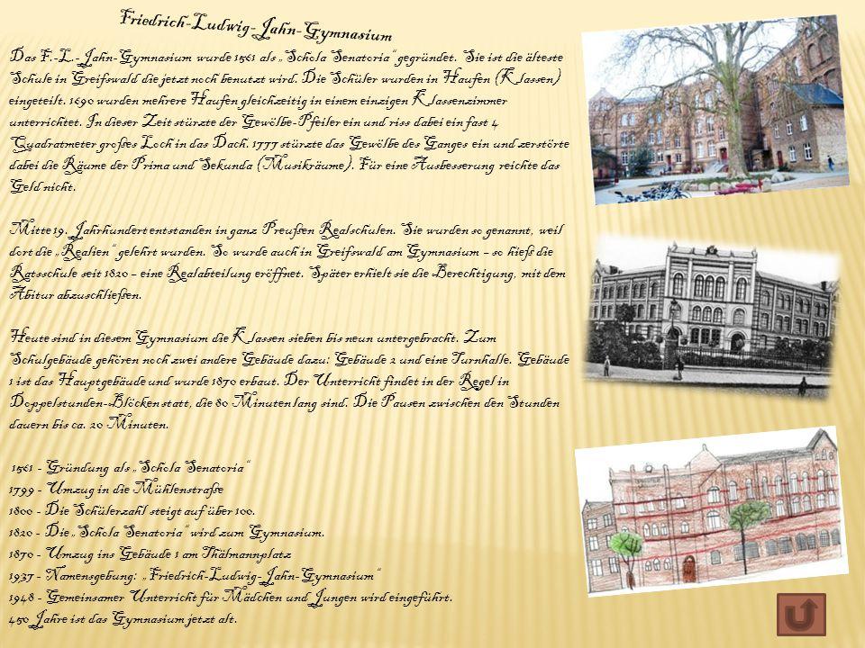 """Das F.-L.-Jahn-Gymnasium wurde 1561 als """"Schola Senatoria"""" gegründet. Sie ist die älteste Schule in Greifswald die jetzt noch benutzt wird. Die Schüle"""