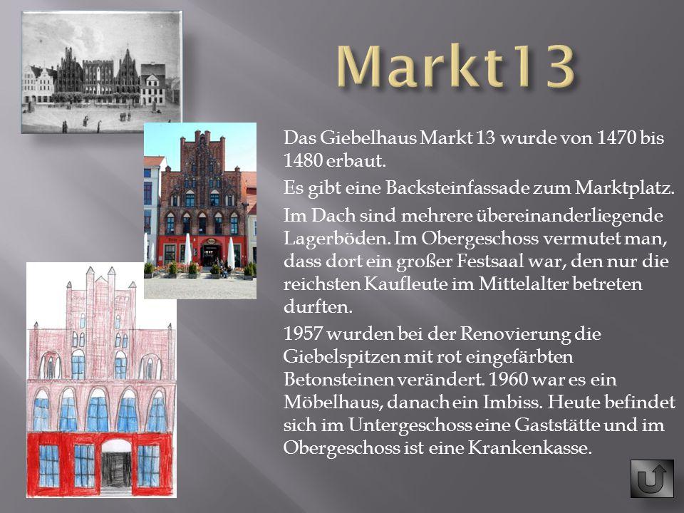 Das Giebelhaus Markt 13 wurde von 1470 bis 1480 erbaut. Es gibt eine Backsteinfassade zum Marktplatz. Im Dach sind mehrere übereinanderliegende Lagerb
