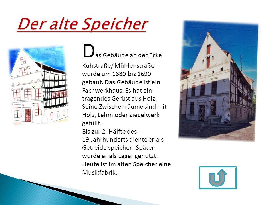 D as Gebäude an der Ecke Kuhstraße/ Mühlenstraße wurde um 1680 bis 1690 gebaut. Das Gebäude ist ein Fachwerkhaus. Es hat ein tragendes Gerüst aus Holz