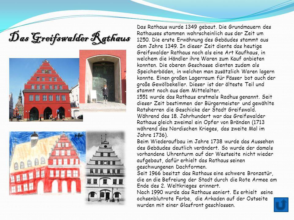 Das Greifswalder Rathaus Das Rathaus wurde 1349 gebaut. Die Grundmauern des Rathauses stammen wahrscheinlich aus der Zeit um 1250. Die erste Erwähnung