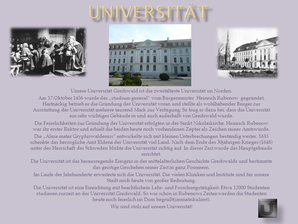 """Unsere Universität Greifswald ist die zweitälteste Universität im Norden. Am 17.Oktober 1456 wurde das """"studium general"""" vom Bürgermeister Heinrich Ru"""
