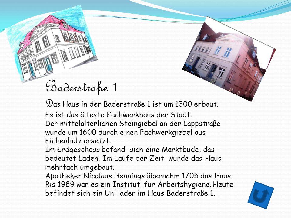 Baderstraße 1 D as Haus in der Baderstraße 1 ist um 1300 erbaut. Es ist das älteste Fachwerkhaus der Stadt. Der mittelalterlichen Steingiebel an der L