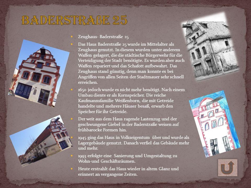 Zeughaus- Baderstraße 25 Das Haus Baderstraße 25 wurde im Mittelalter als Zeughaus genutzt. In diesem wurden unter anderem Waffen gelagert, die die st