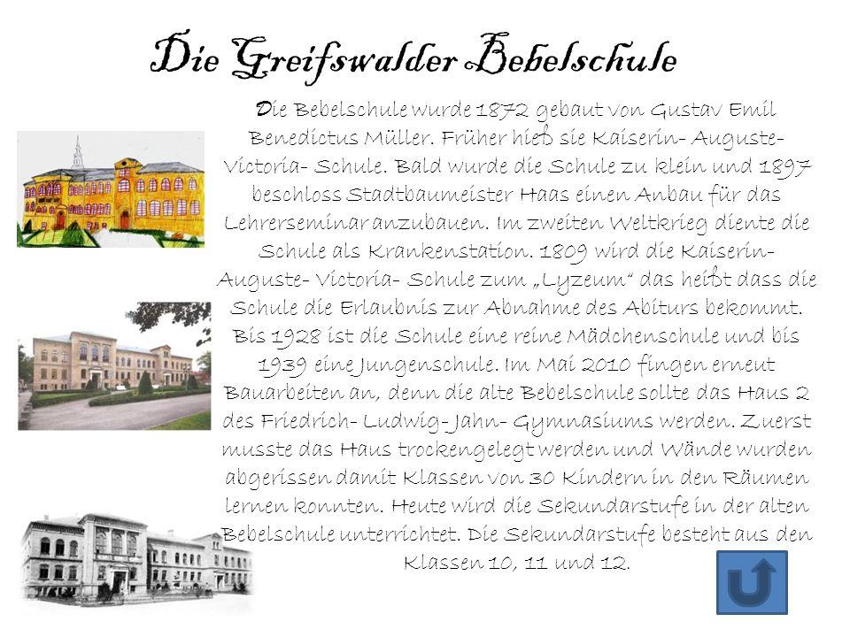 Die Greifswalder Bebelschule D ie Bebelschule wurde 1872 gebaut von Gustav Emil Benedictus Müller. Früher hieß sie Kaiserin- Auguste- Victoria- Schule