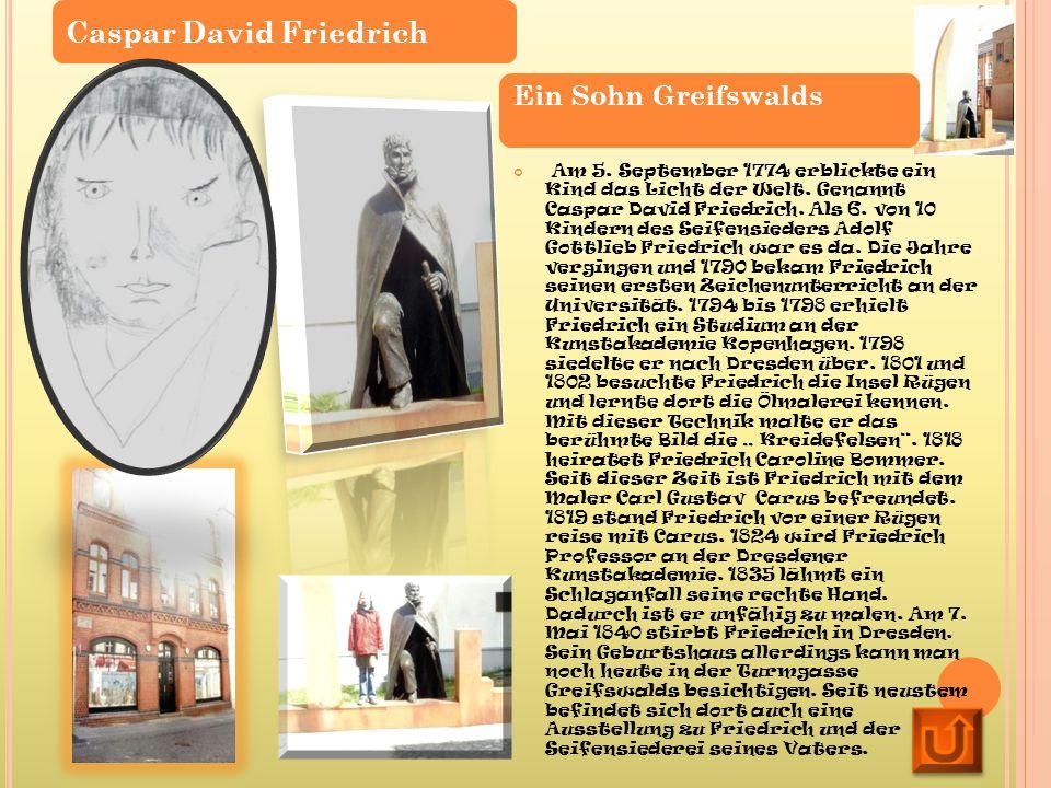 Am 5. September 1774 erblickte ein Kind das Licht der Welt. Genannt Caspar David Friedrich. Als 6. von 10 Kindern des Seifensieders Adolf Gottlieb Fri