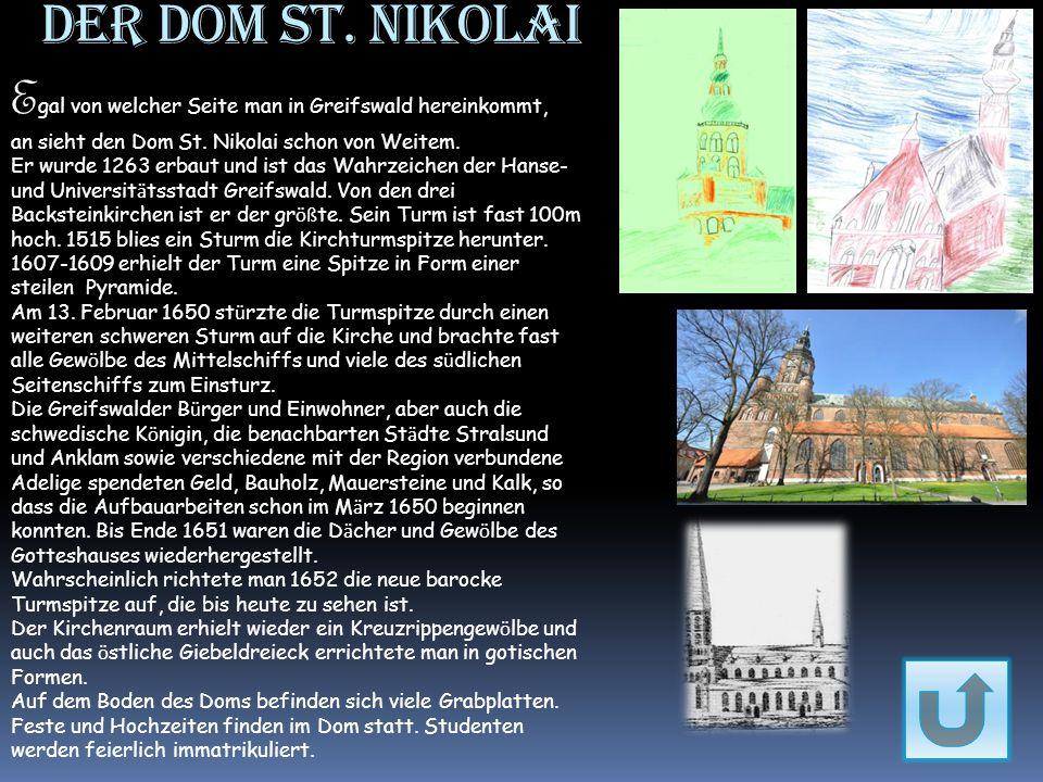 Der Dom St. Nikolai E gal von welcher Seite man in Greifswald hereinkommt, an sieht den Dom St. Nikolai schon von Weitem. Er wurde 1263 erbaut und ist