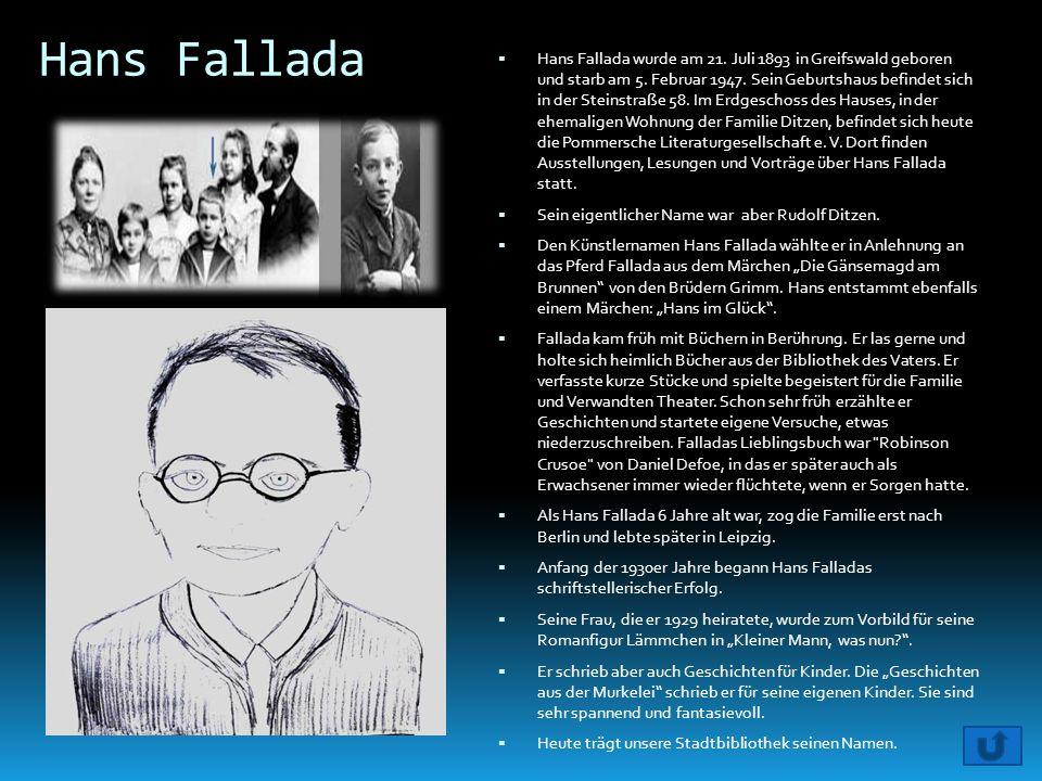 Hans Fallada  Hans Fallada wurde am 21. Juli 1893 in Greifswald geboren und starb am 5. Februar 1947. Sein Geburtshaus befindet sich in der Steinstra