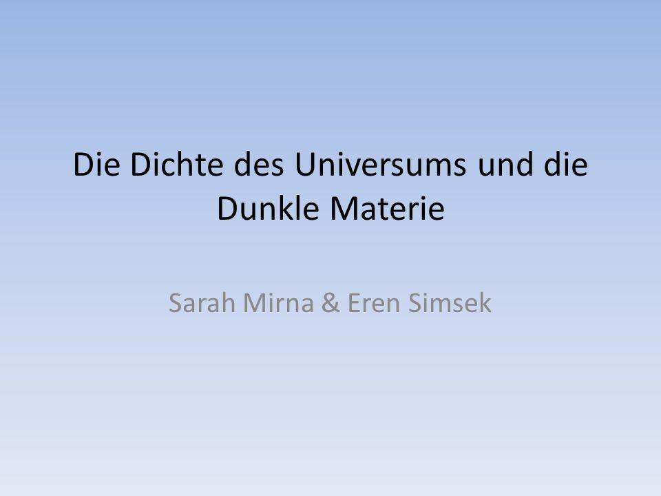 Die Dichte des Universums und die Dunkle Materie Sarah Mirna & Eren Simsek