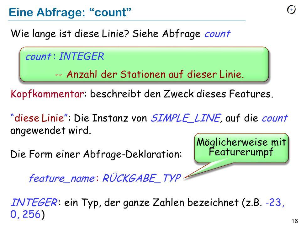 """16 Eine Abfrage: """"count"""" Wie lange ist diese Linie? Siehe Abfrage count Kopfkommentar: beschreibt den Zweck dieses Features. """"diese Linie"""": Die Instan"""