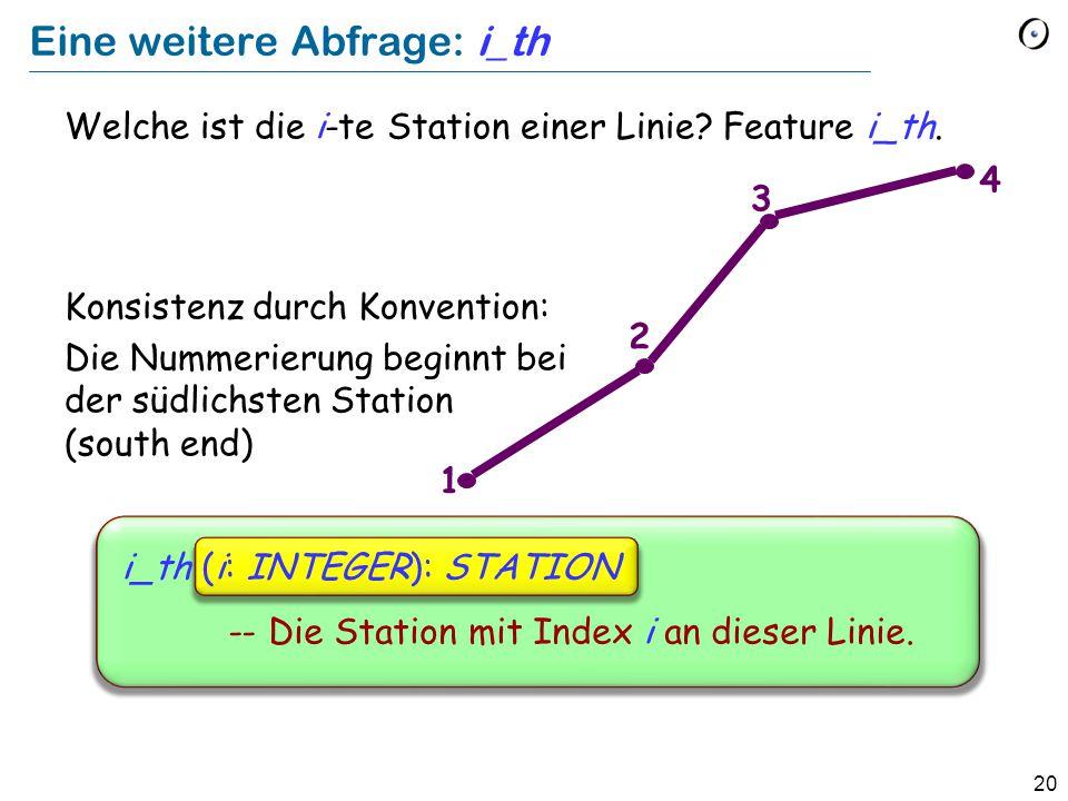 20 Eine weitere Abfrage: i_th Welche ist die i-te Station einer Linie? Feature i_th. Konsistenz durch Konvention: Die Nummerierung beginnt bei der süd