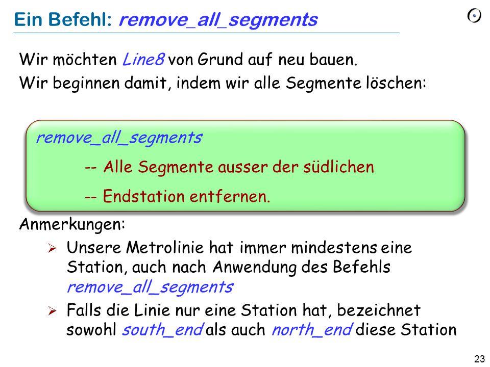 23 Ein Befehl: remove_all_segments Wir möchten Line8 von Grund auf neu bauen. Wir beginnen damit, indem wir alle Segmente löschen: Anmerkungen:  Unse