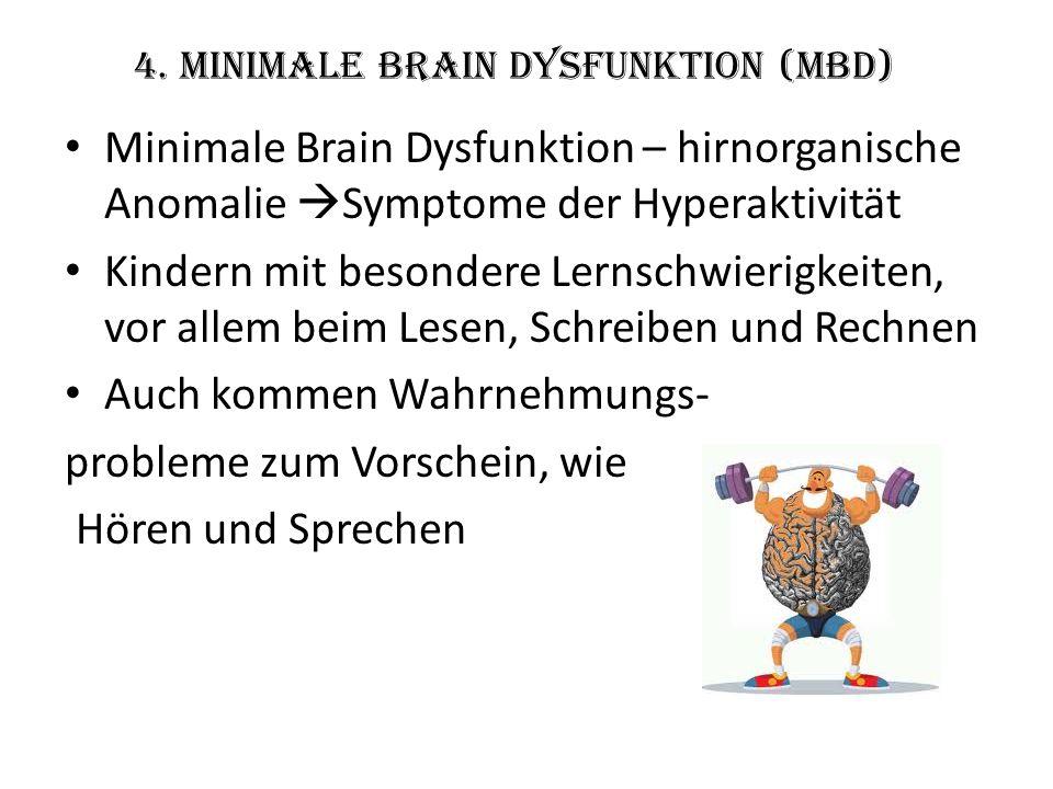 4. Minimale Brain Dysfunktion (MBD) Minimale Brain Dysfunktion – hirnorganische Anomalie  Symptome der Hyperaktivität Kindern mit besondere Lernschwi
