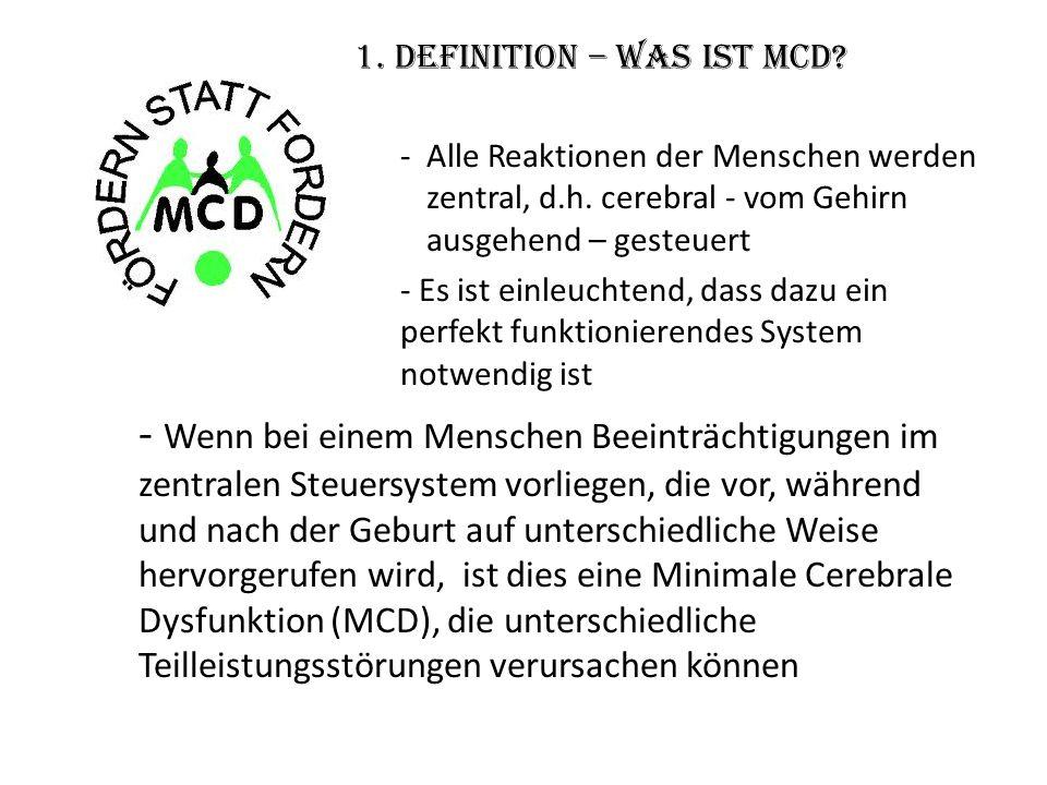1. Definition – Was ist MCD? -Alle Reaktionen der Menschen werden zentral, d.h. cerebral - vom Gehirn ausgehend – gesteuert - Es ist einleuchtend, das